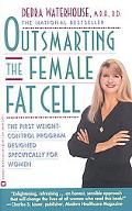 Outsmarting the Female Fat Cell/the First Weight Control Program Designed Specifically for W...