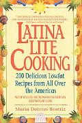 Latina Lite Cooking 200 Delicious Lowfat Recipes from All over the Americas
