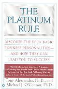 Platinum Rule Discover the Four Basic Business Personalities-And How They Can Lead You to Su...