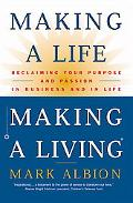 Making a Life, Making a Living Reclaiming Your Purpose and Passion in Business and in Life