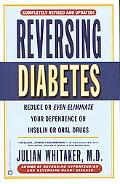 Reversing Diabetes Reduce or Even Eliminate Your Dependence on Insulin or Oral Drugs
