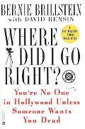 Where Did I Go Right?: You're No One in Hollywood unless Someone Wants You Dead - Bernie Bri...