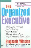 Organized Executive The Classic Program for Productivity New Ways to Manage Time, People, an...