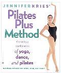 Jennifer Kries' Pilates Plus Method The Unique Combination of Yoga, Dance, and Pilates