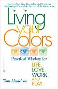 Living Your Colors Practical Wisdom for Life, Love, Work, and Play