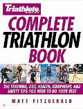 Triathlete Magazine's Complete Triathlon Book The Training, Diet, Health, Equipment, and Saf...