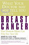 What Your Doctor May Not Tell You About Breast Cancer How Hormone Balance Can Help Save Your...