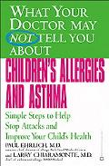 What Your Doctor May Not Tell You About Children's Allergies and Asthma Simple Steps to Help...