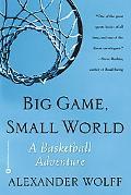 Big Game, Small World A Basketball Adventure