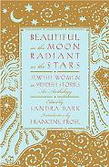 Beautiful As the Moon, Radiant As the Stars Jewish Women in Yiddish Stories  An Anthology