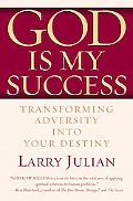 God Is My Success Transforming Adversity into Your Destiny