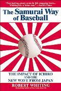 Samurai Way Of Baseball The Impact Of Ichiro And The New Wave From Japan