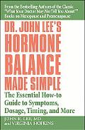Dr. John Lee's Hormone Balance Made Simple The Essential How-to Guide to Symptoms, Dosage, T...