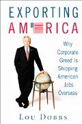 Exporting America: Why Corporate Greed Is Shipping American Jobs Overseas - Lou Dobbs - Mass...