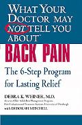 What Your Doctor May Not Tell You About Back Pain The 6-step Program for Lasting Relief
