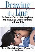 Drawing The Line Ten Steps To Constructive Discipline--and Achieving a Great Relationship wi...