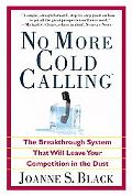 No More Cold Calling The Breakthrough System That Will Leave Your Competition in the Dust