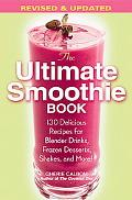 Ultimate Smoothie Book 130 Delicious Recipes for Blender Drinks, Frozen Desserts, Shakes, an...