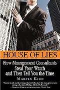 House Of Lies How Management Consultants Steal Your Watch and Then Tell You the Time
