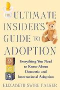 Ultimate Insider's Guide to Adoption Everything You Need to Know About Domestic and Internat...