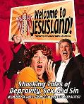 Welcome to Jesusland! Shocking Tales of Depravity, Sex and Sin, Uncovered by God's Favorite ...