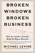 Broken Windows, Broken Business How the Smallest Remedies Reap the Biggest Rewards