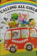 Calling All Girls!: A Superbook of 40 Super Activities, Vol. 1 - Emily Neye