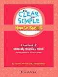 Clear and Simple How to Spell It A Handbook of Commonly Misspelled Words