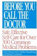 Before You Call the Doctor Safe, Effective Self-Care for over 300 Common Medical Problems
