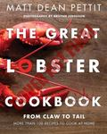Great Lobster Cookbook : From Claw to Tail, More Than 100 Recipes to Cook Lobster at Home