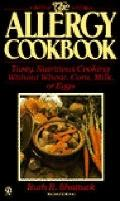 The Allergy Cookbook: Tasty, Nutritious Cooking without Wheat, Corn, Milk, or Eggs - Ruth R....