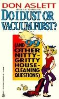 Do I Dust or Vacuum First?: (and 99 Other Nitty-Gritty Housecleaning Questions)