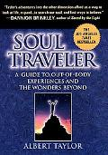 Soul Traveler A Guide to Out-Of-Body Experiences and the Wonders Beyond