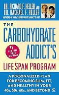 Carbohydrate Addict's Lifespan Program A Personalized Plan for Becoming Slim, Fit and Health...