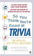 So You Think You're Good at Trivia