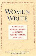 Women Write A Mosaic of Women's Voices in Fiction, Poetry, Memoir and Essay