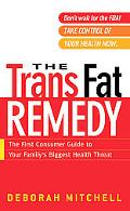 Trans Fat Remedy The First Consumer Guide to Your Family's Biggest Health Threath