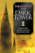 Road to the Dark Tower Exploring Stephen King's Magnum Opus