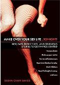 Make over Your Sex Life...Tonight! Hot, Fast, Erotic Fixes...and Sensuous Stories to Get Thi...