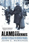 Alamo in the Ardennes: The Untold Story of the American Soldiers Who Made the Defense of Bas...