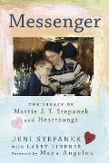 Messenger : The Legacy of Mattie J. T. Stepanek and Heartsongs