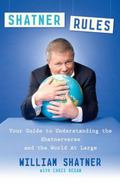Shatner Rules : Your Guide to Understanding the Shatnerverse and the World at Large
