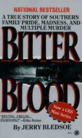 Bitter Blood A True Story of Southern Family Pride, Madness, and Multiple Murder