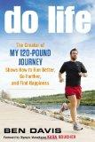 Do Life: The Creator of My 120-Pound Journey Shows How to Run Better, Go Farther, and Find H...