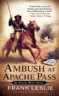 Ambush at Apache Pass : An Apache Wars Novel