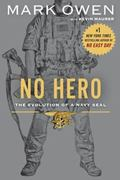 No Hero : The Evolution of a Navy SEAL