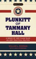 Plunkitt of Tammany Hall : A Series of Very Plain Talks on Very Practical Politics