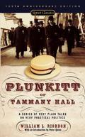 Plunkitt of Tammany Hall A Series of Very Plain Talks on Very Practical Politics