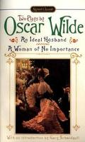 Two Plays by Oscar Wilde: An Ideal Husband & A Woman of No Importance