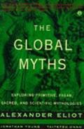 Global Myths: Exploring Primitive, Pagan, Sacred and Scientific Mythologies